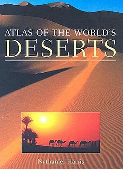 Atlas of the World's Deserts - Harris Nathaniel
