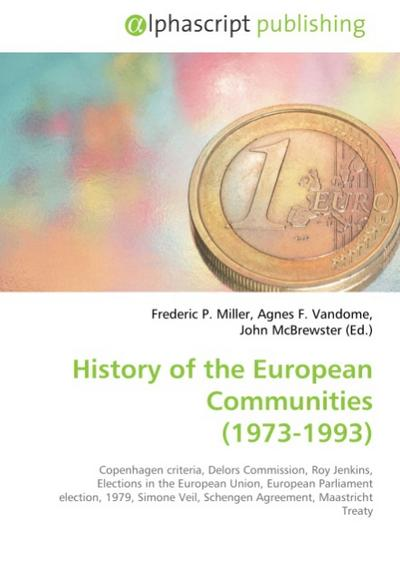History of the European Communities (1973-1993) - Frederic P. Miller