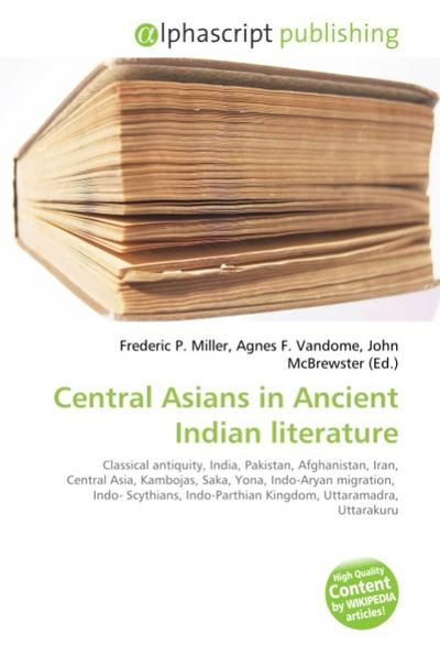 Central Asians in Ancient Indian literature - Frederic P. Miller