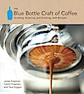The Blue Bottle Craft of Coffee - James Freeman