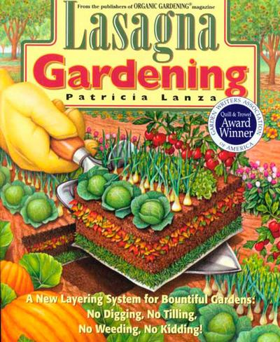 Lasagna Gardening: A New Layering System for Bountiful Gardens: No Digging, No Tilling, No Weeding, No Kidding! - Patricia Lanza