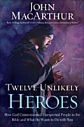 Twelve Unlikely Heroes Study Guide - John F. MacArthur