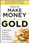 How to Profit in Gold:  Professional Tips and Strategies for Today s Ultimate Safe Haven Investment - Jonathan Spall
