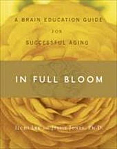 In Full Bloom: A Brain Education Guide for Successful Aging - IlchiJones Lee