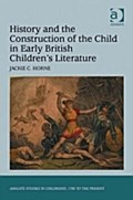 History and the Construction of the Child in Early British Children`s Literature - Dr Jackie C Horne