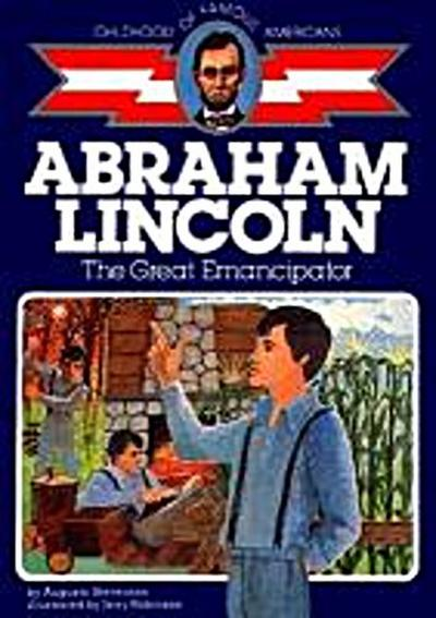 Abraham Lincoln: The Great Emancipator (Childhood of Famous Americans) - Augusta Stevenson
