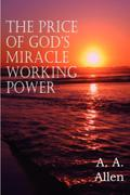 The Price of God`s Miracle Working Power - A. A. Allen