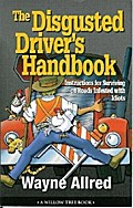 The Disgusted Drivers Handbook (Truth about Life Humor Books) - Wayne Allred
