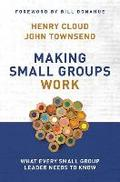 Making Small Groups Work: What Every Small Group Leader Needs to Know - Henry Townsend Cloud