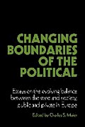 Changing Boundaries of the Political: Essays on the Evolving Balance between the State and Society, Public and Private in Europe (Cambridge Studies in Modern Political Economies) - Charles S. Maier