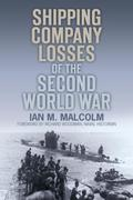 Shipping Company Losses of the Second World War - Ian M Malcolm