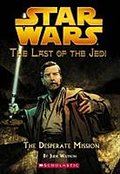Star Wars: The Last of the Jedi #1: The Desperate Mission: The Last of the Jedi #1 (Star Wars: Last of the Jedi) - Jude Watson