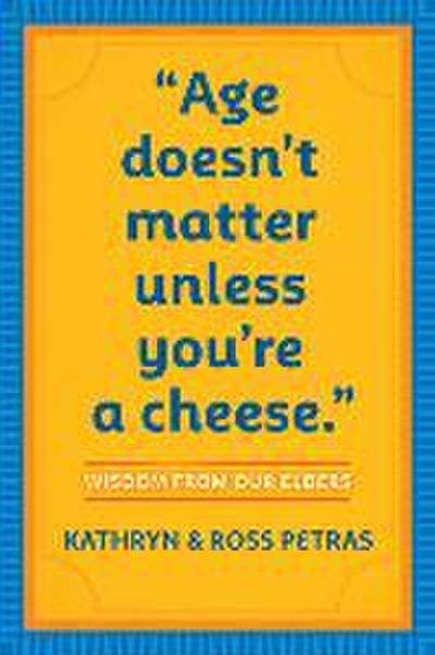 Age Doesn't Matter Unless You're a Cheese - Kathryn Petras