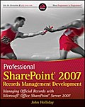 Professional SharePoint 2007 Records Management Development - John Holliday