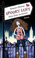 Spooky Lucy - Mein Date im Jenseits: Roman - Tamsyn Murray