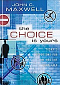 Choice is Yours - John C. Maxwell