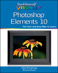 Teach Yourself VISUALLY Photoshop Elements 10 - Mike Wooldridge