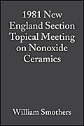 1981 New England Section Topical Meeting on Nonoxide Ceramics - William J. Smothers