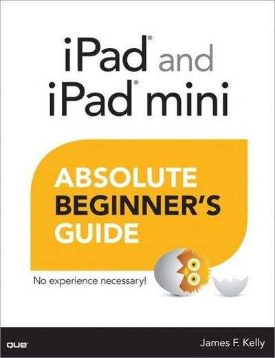 iPad and iPad mini Absolute Beginner's Guide - James Floyd Kelly