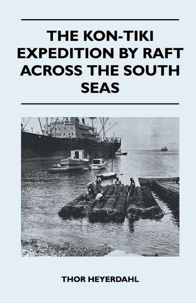 The Kon-Tiki Expedition by Raft Across the South Seas - Thor Heyerdahl