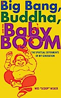 Big Bang, the Buddha, and the Baby Boom - Wes &quote Scoop&quote  Nisker
