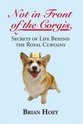 Not in Front of the Corgis - Brian Hoey