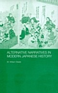 Alternative Narratives in Modern Japanese History - M. William Steele