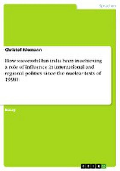 How successful has india been in achieving a role of influence in international and regional politics since the nuclear tests of 1998? - Christof Niemann
