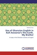 Use of Ghanaian English in Kofi Awoonor`s This Earth, My Brother - Modestus Fosu