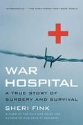 War Hospital: A True Story of Surgery and Survival - Sheri Fink
