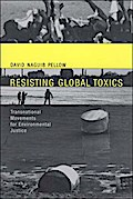 Resisting Global Toxics: Transnational Movements for Environmental Justice (Urban and Industrial Environments) - David Naguib Pellow