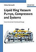 Liquid Ring Vacuum Pumps, Compressors and Systems - Helmut Bannwarth