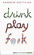 Drink, Play, F@#k - Andrew Gottlieb