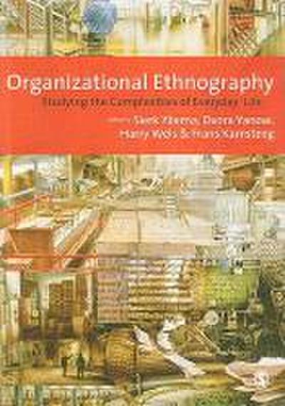 Organizational Ethnography: Studying the Complexities of Everyday Life - Sierk Ybema