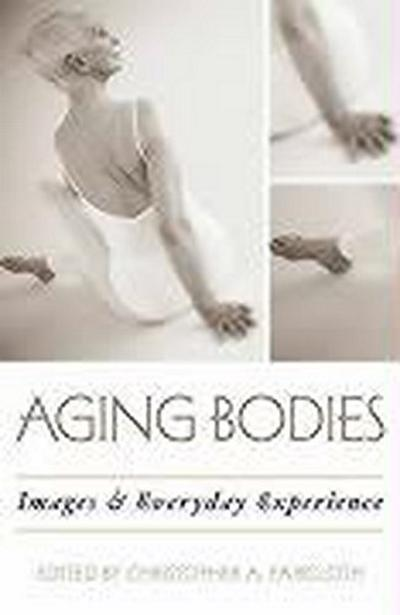 Aging Bodies: Images and Everyday Experience - William M. Burt