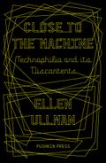Close to the Machine - Ellen Ullman