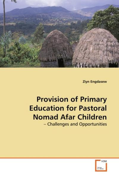 Provision of Primary Education for Pastoral Nomad Afar Children - Ziyn Engdasew