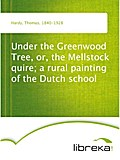 Under the Greenwood Tree, or, the Mellstock quire; a rural painting of the Dutch school - Thomas Hardy