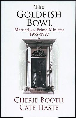 The goldfish bowl: married to the prime minister 1955-1997!!!