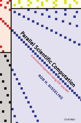 Parallel Scientific Computation A Structured Approach Using Bsp And Mpi