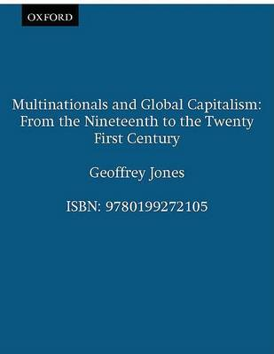 Multinationals and Global Capitalism: From the Nineteenth to the Twenty First Century