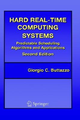 Hard Real-Time Computing Systems Predictable Scheduling Algorithms And Applications