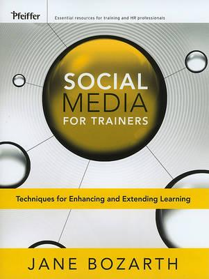 Social media for trainers : techniques for enhancing and extending learning