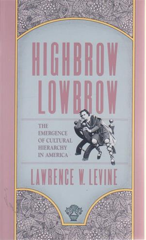 Highbrow-Lowbrow: The Emergence of Cultural Hierarchy in America