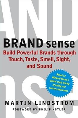 Brand sense how to build powerful brands through touch, taste, smell, sight and sound