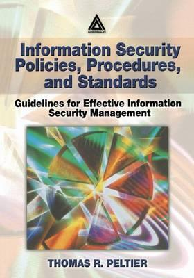 Information Security Policies, Procedures and Standards: Guidelines for Effective Information Security Management