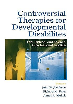 Controversial therapies for developmental disabilities fads, fashion, and science in professional practice