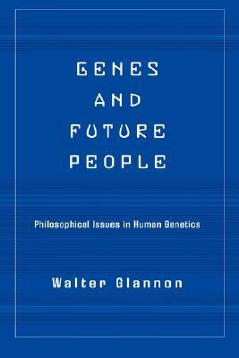 Genes and Future People: Philosophical Issues in Human Genetics
