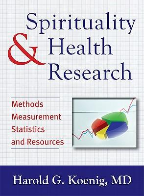 Spirituality & Health Research: Methods, Measurement, Statistics, and Resources
