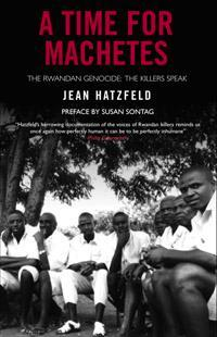 A time for machetes the rwandan genocide